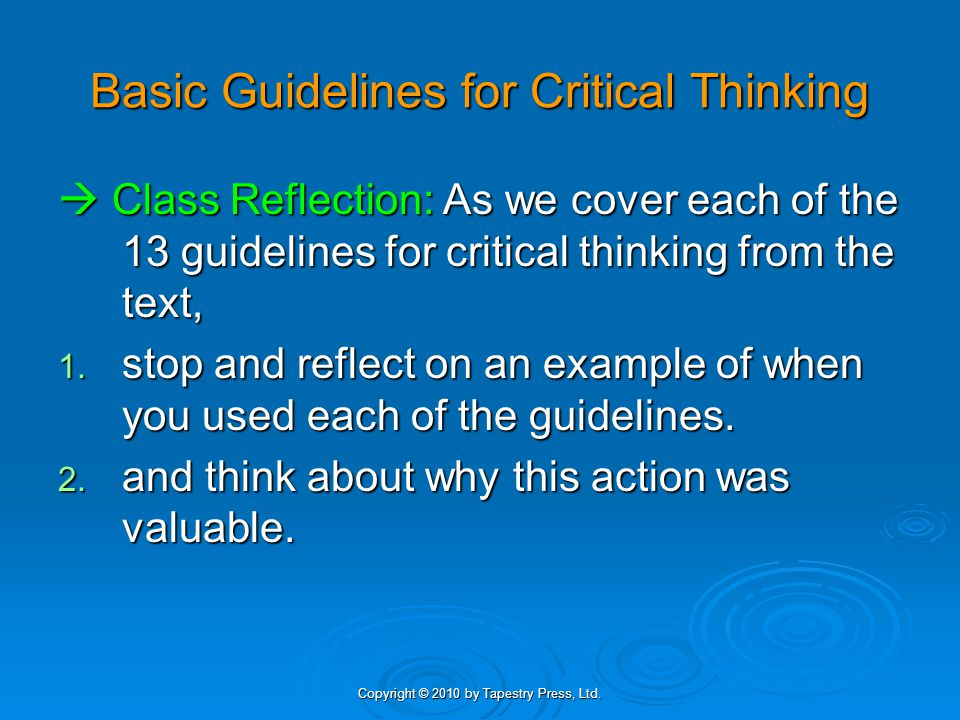 Copyright © 2010 by Tapestry Press, Ltd.Basic Guidelines for Critical Thinking 1.