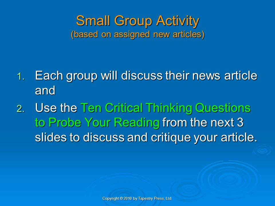 Copyright © 2010 by Tapestry Press, Ltd.Ten Critical Thinking Questions to Probe Your Reading 1.