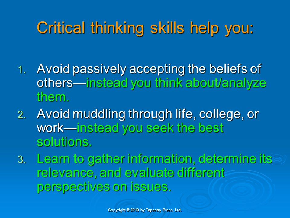 Copyright © 2010 by Tapestry Press, Ltd.Exercise 7-1: Qualities of a critical thinker 1.