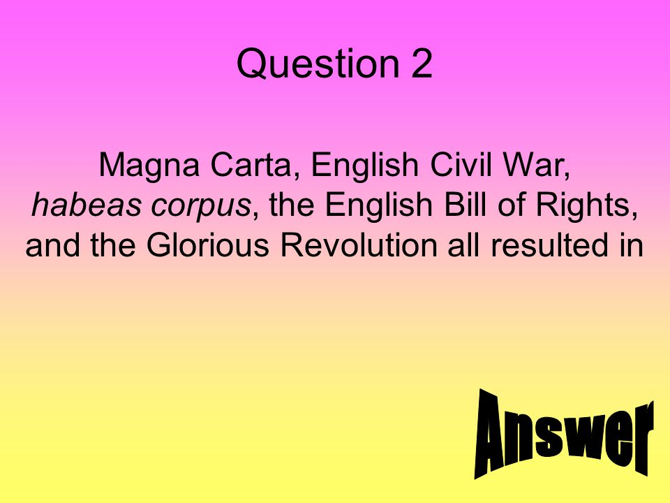 Answer 2 A Constitutional Monarchy in England. The power of the monarch was weakened.