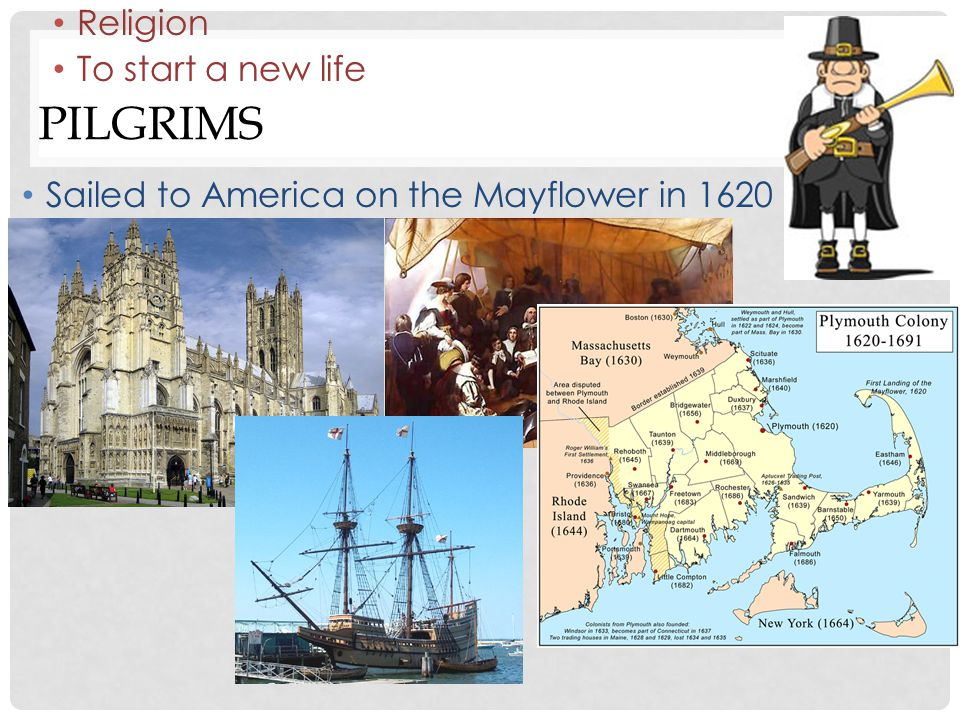 PILGRIMS Sailed to America on the Mayflower in 1620 Signed the Mayflower Compact Agreed to majority rule Helped establish the idea of self-government in the colonies