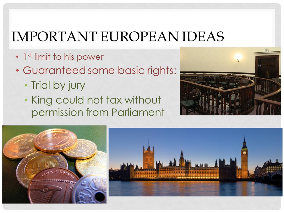 King could not tax without permission from Parliament Enlightenment Period of great ideas in Europe that influenced American ideas on government Francis Bacon