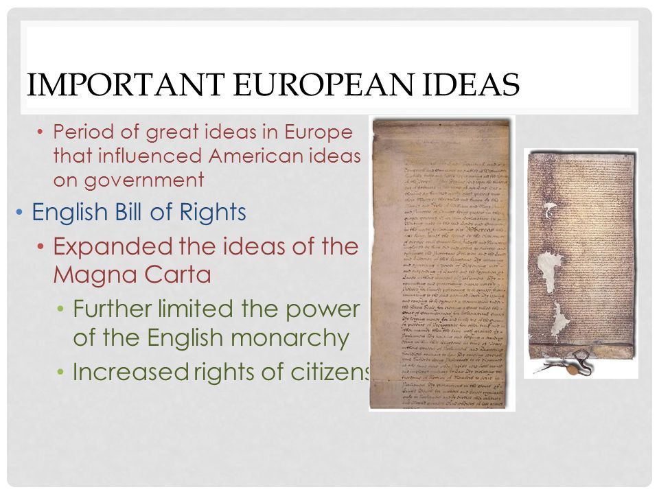 IMPORTANT EUROPEAN IDEAS Further limited the power of the English monarchy Increased rights of citizens William and Mary