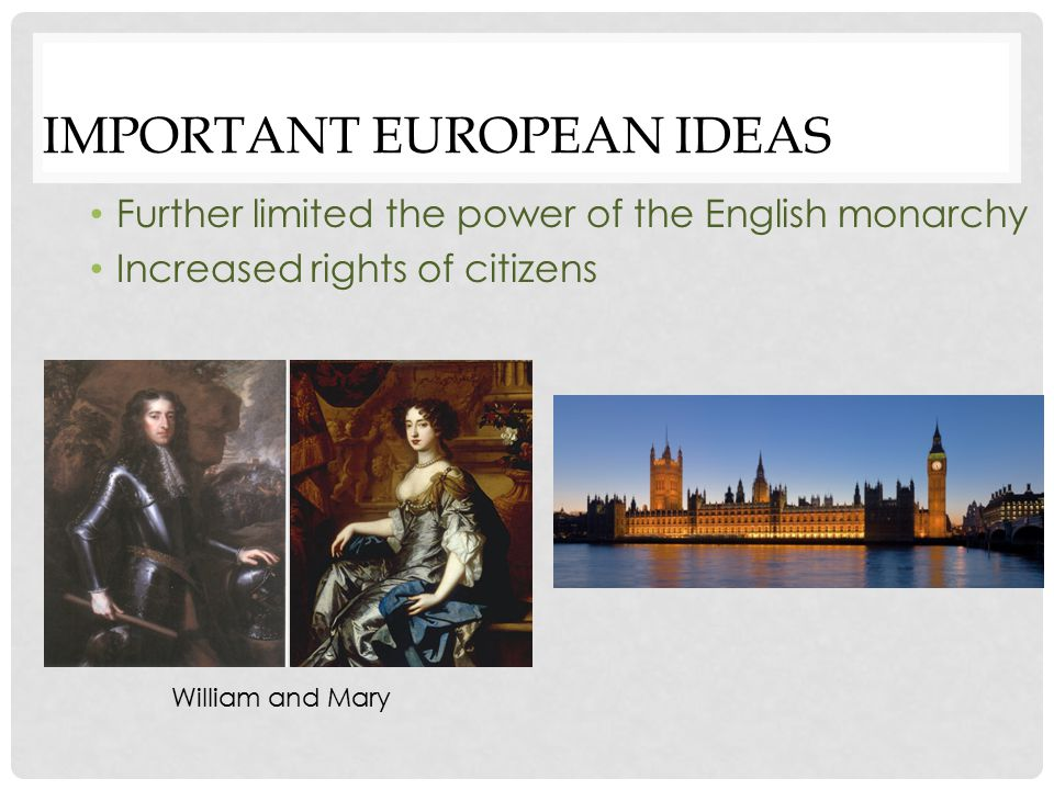 IMPORTANT EUROPEAN IDEAS Increased rights of citizens John Locke English thinker Humans have 3 natural rights: Life Liberty Property