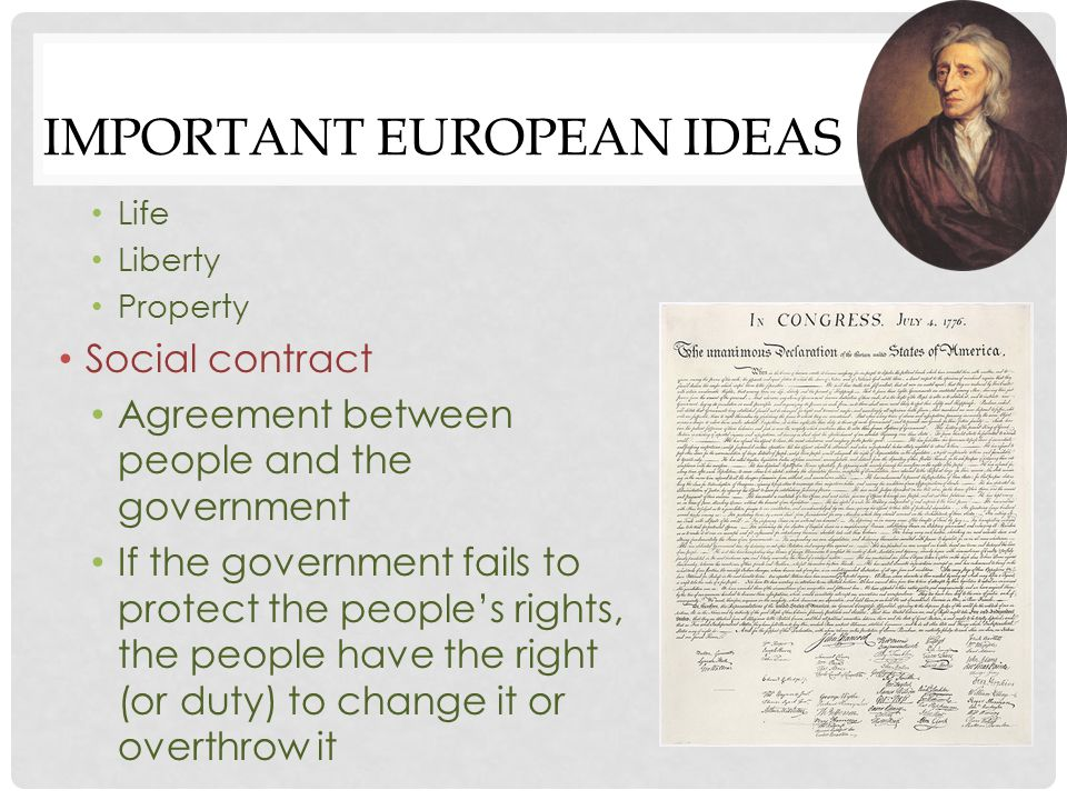 IMPORTANT EUROPEAN IDEAS If the government fails to protect the people's rights, the people have the right (or duty) to change it or overthrow it Baron de Montesquieu French thinker Charles-Louis de Secondat, Baron de la Brede et de Montesquieu