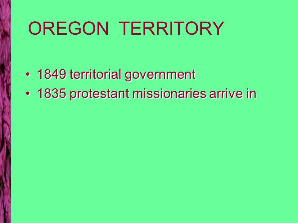 Washington/Oregon 1846 US Britain establish border 1847 Whitman massacre – Cayuse 1846 US Britain establish border 1847 Whitman massacre – Cayuse Tilaukait