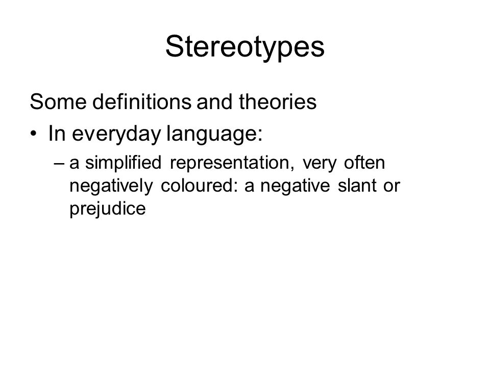 Walter Lippman and cultural stereotype: –Public Opinion in 1922: first definition of the stereotype the stereotypes are images in our heads, with the help of which we simplify the reality surrounding us –necessary, even indispensable for understanding the society and for coping with the stream of information and sensations: not merely pejorative expressions