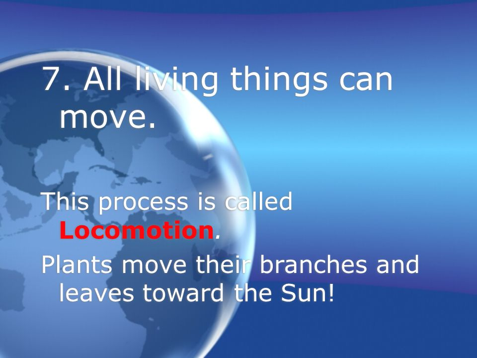 7.All living things can move. This process is called Locomotion.