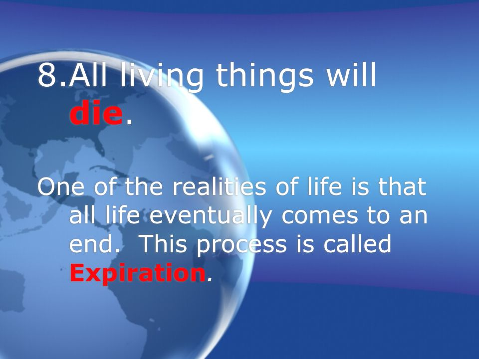 8.All living things will die.