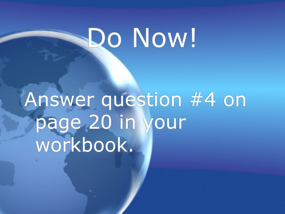 Do Now! Answer question #4 on page 20 in your workbook.