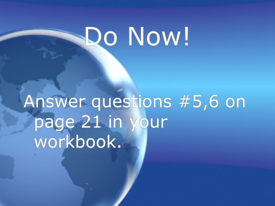 Do Now! Answer questions #5,6 on page 21 in your workbook.