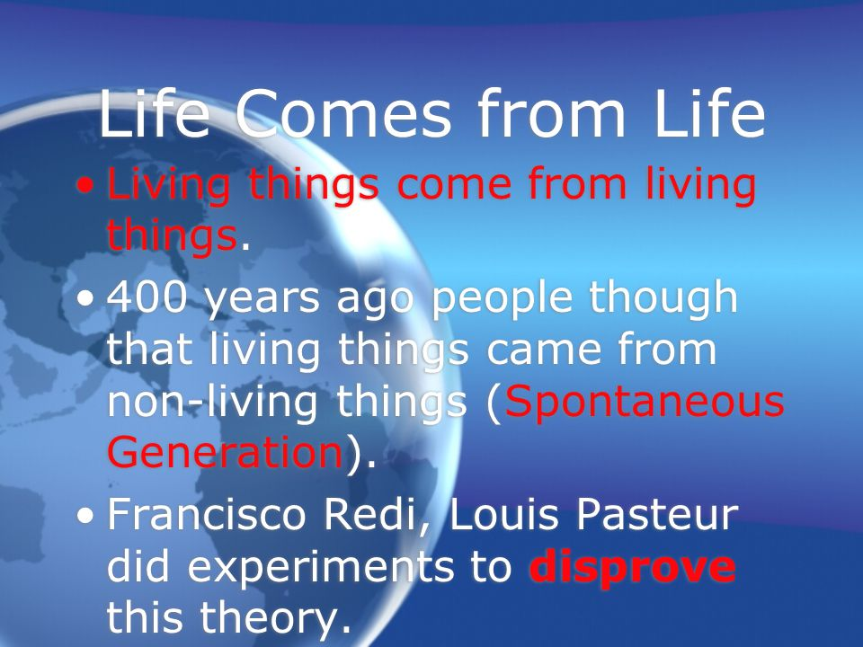 Life Comes from Life Living things come from living things.