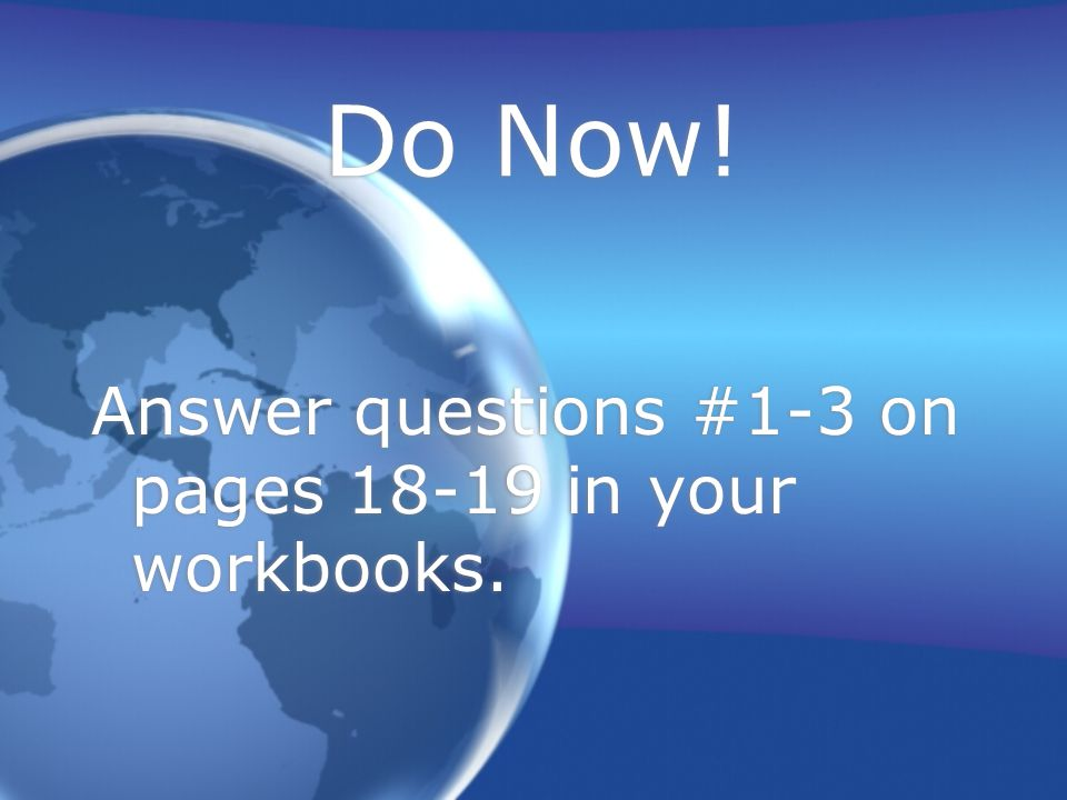 Do Now! Answer questions #1-3 on pages 18-19 in your workbooks.