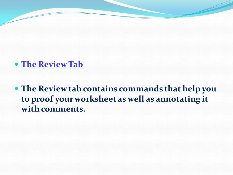 The View Tab The View tab contains commands for modifying and managing the worksheet display.