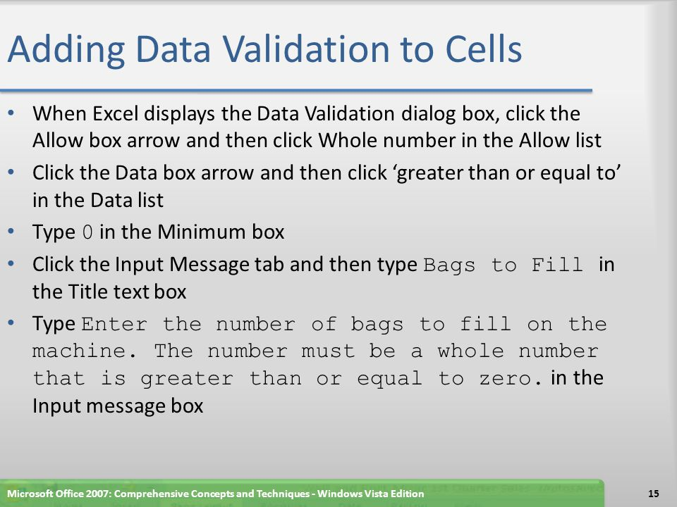 Adding Data Validation to Cells Click the Error Alert tab and then type Input Error in the Title text box Type You must enter a whole number that is greater than or equal to zero.