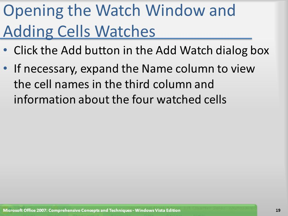 Opening the Watch Window and Adding Cells Watches Microsoft Office 2007: Comprehensive Concepts and Techniques - Windows Vista Edition20