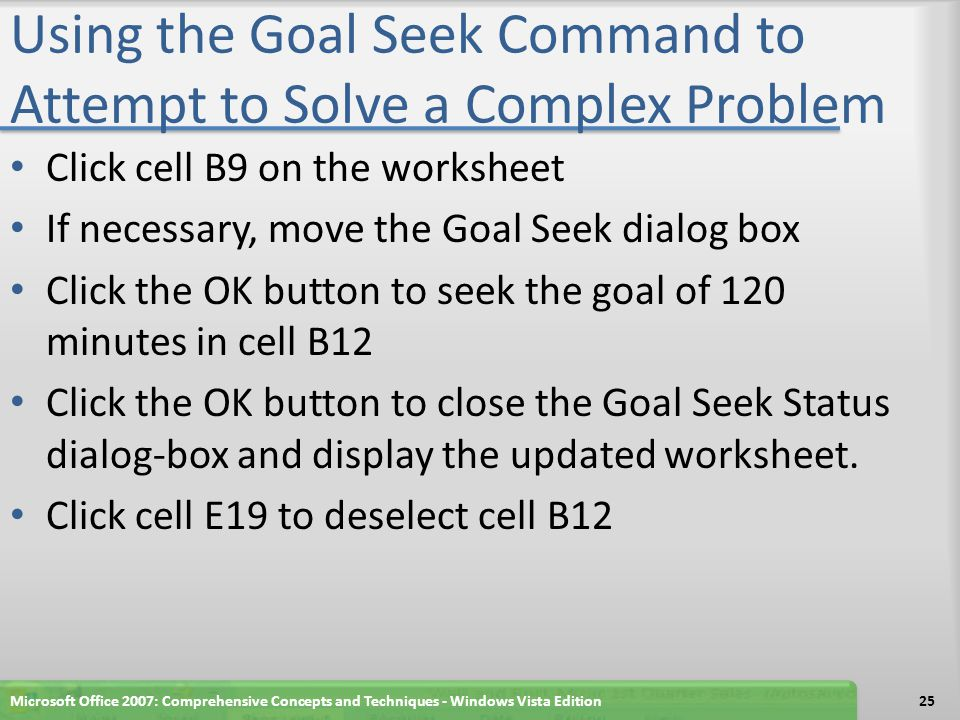 Using the Goal Seek Command to Attempt to Solve a Complex Problem Microsoft Office 2007: Comprehensive Concepts and Techniques - Windows Vista Edition26