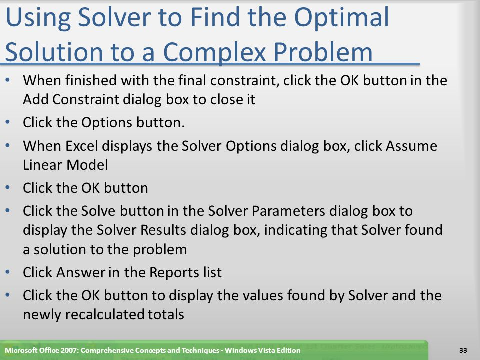 Using Solver to Find the Optimal Solution to a Complex Problem Microsoft Office 2007: Comprehensive Concepts and Techniques - Windows Vista Edition34