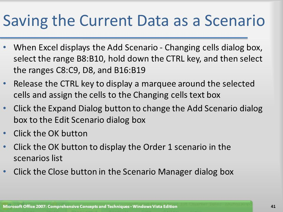 Saving the Current Data as a Scenario Microsoft Office 2007: Comprehensive Concepts and Techniques - Windows Vista Edition42