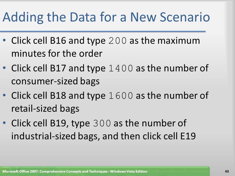 Adding the Data for a New Scenario Microsoft Office 2007: Comprehensive Concepts and Techniques - Windows Vista Edition44