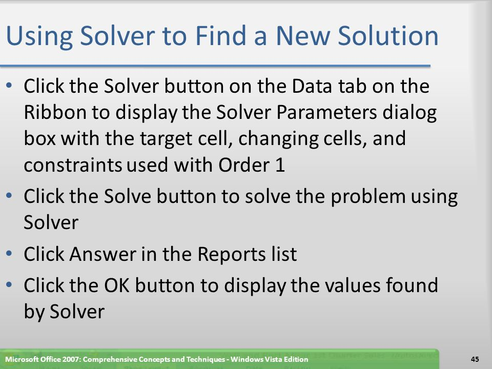 Using Solver to Find a New Solution Microsoft Office 2007: Comprehensive Concepts and Techniques - Windows Vista Edition46