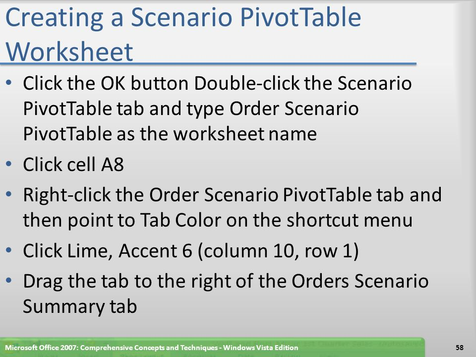Creating a Scenario PivotTable Worksheet Microsoft Office 2007: Comprehensive Concepts and Techniques - Windows Vista Edition59