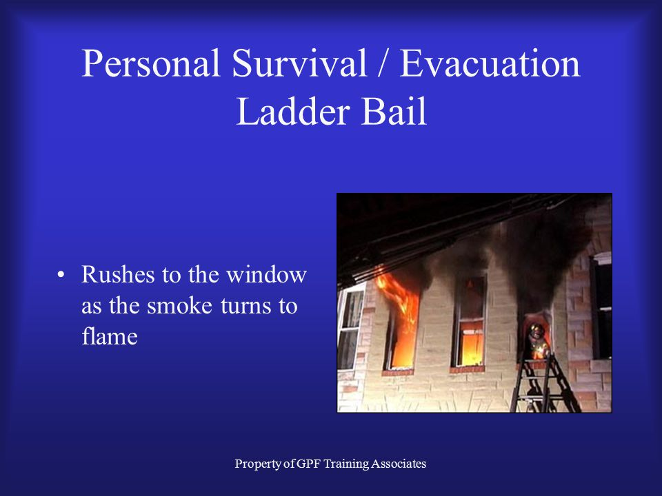 Property of GPF Training Associates Personal Survival / Evacuation Ladder Bail Rushes to the window as the smoke turns to flame