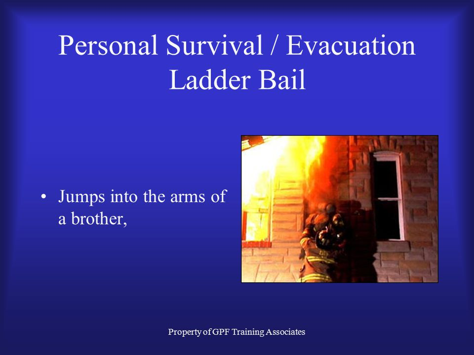 Property of GPF Training Associates Personal Survival / Evacuation Ladder Bail Jumps into the arms of a brother,