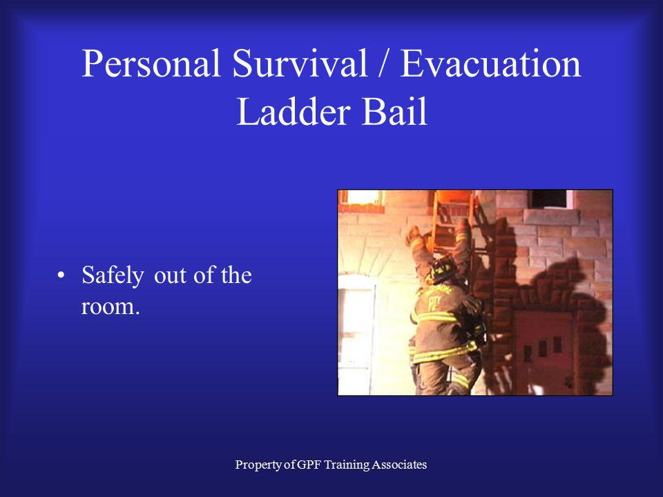 Property of GPF Training Associates Personal Survival / Evacuation Ladder Bail Safely out of the room.