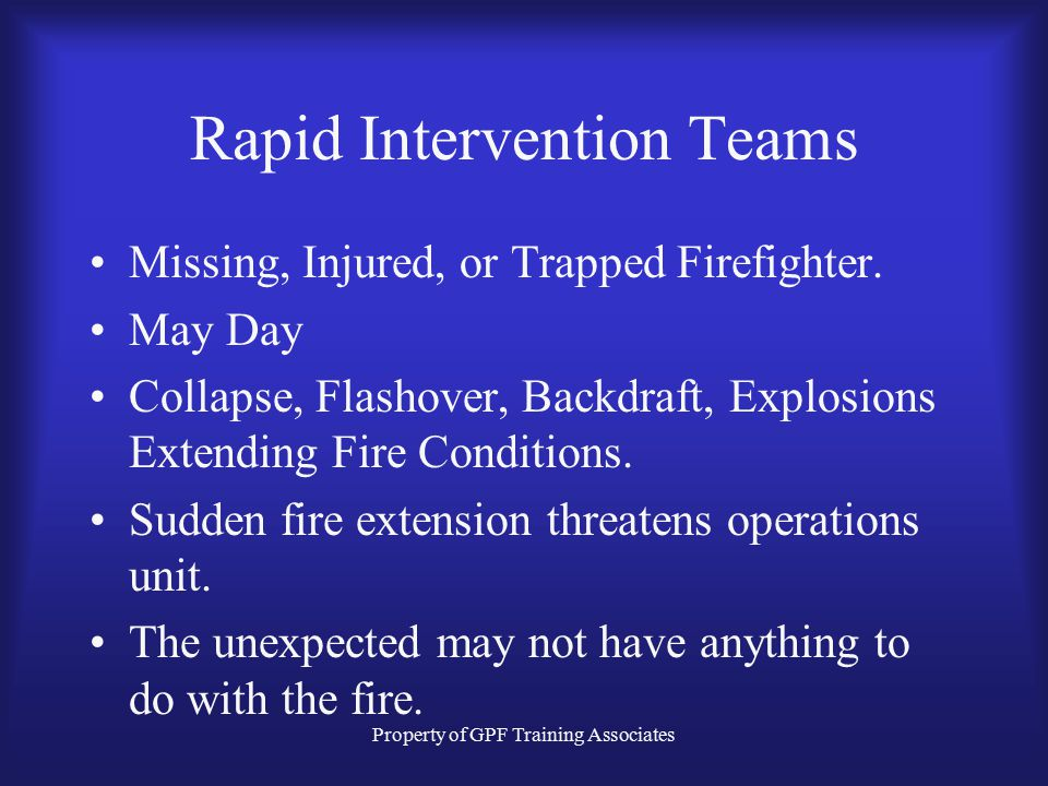 Property of GPF Training Associates Rapid Intervention Teams Missing, Injured, or Trapped Firefighter.