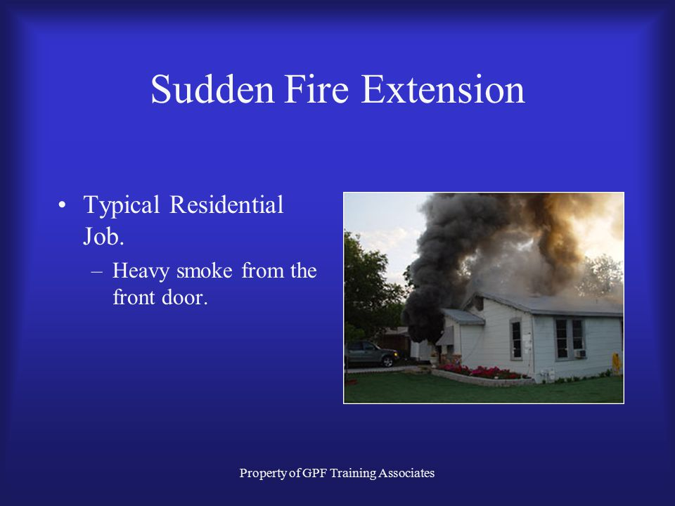 Property of GPF Training Associates Sudden Fire Extension Typical Residential Job.