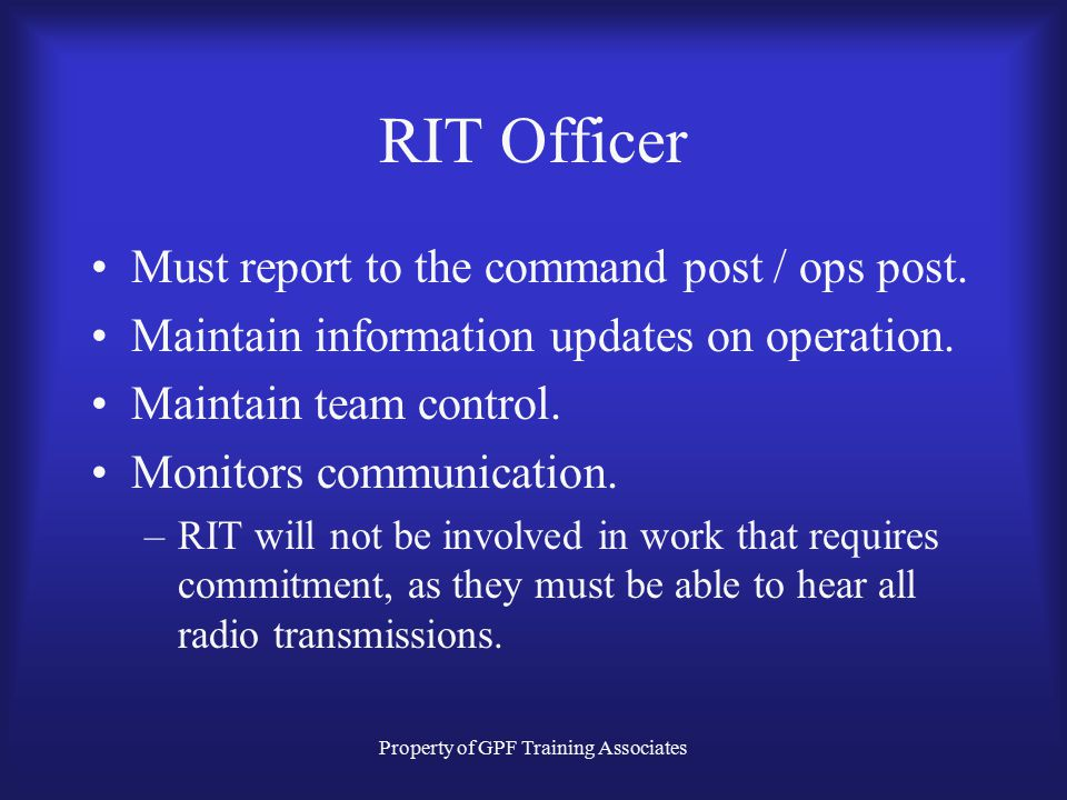 Property of GPF Training Associates RIT Officer Must report to the command post / ops post.