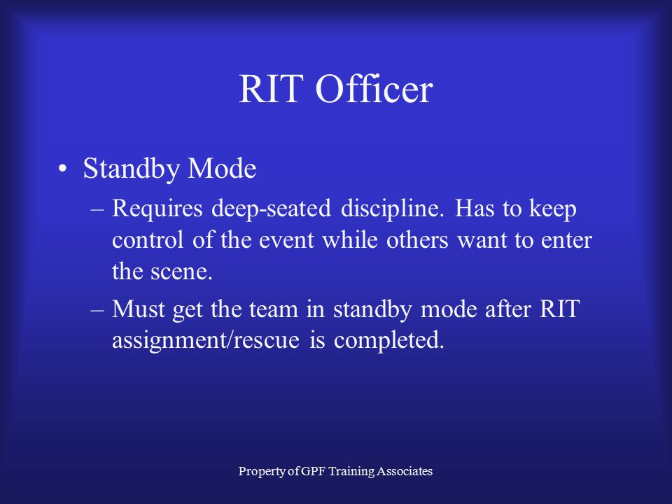 Property of GPF Training Associates RIT Officer Standby Mode –Requires deep-seated discipline.