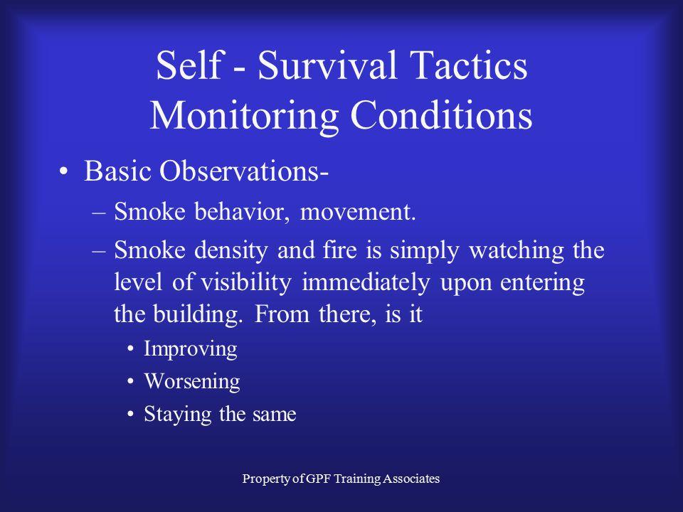 Property of GPF Training Associates Self - Survival Tactics Monitoring Conditions Basic Observations- –Smoke behavior, movement.