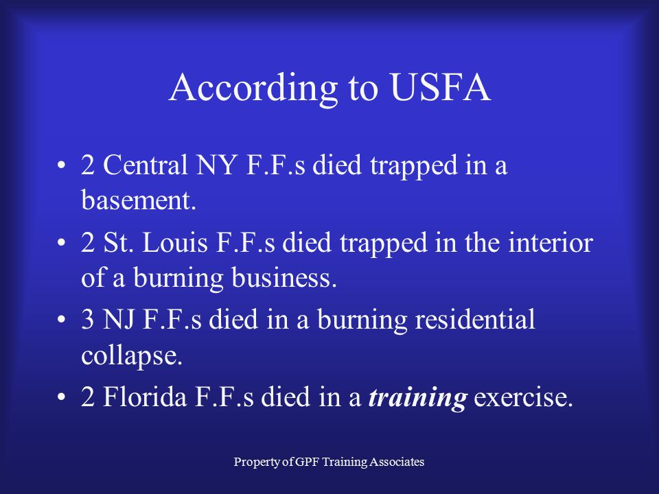 Property of GPF Training Associates According to USFA 2 Central NY F.F.s died trapped in a basement.