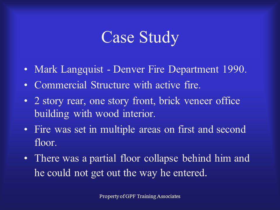 Property of GPF Training Associates Case Study Mark Langquist - Denver Fire Department 1990.