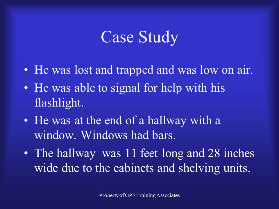 Property of GPF Training Associates Case Study He was lost and trapped and was low on air.