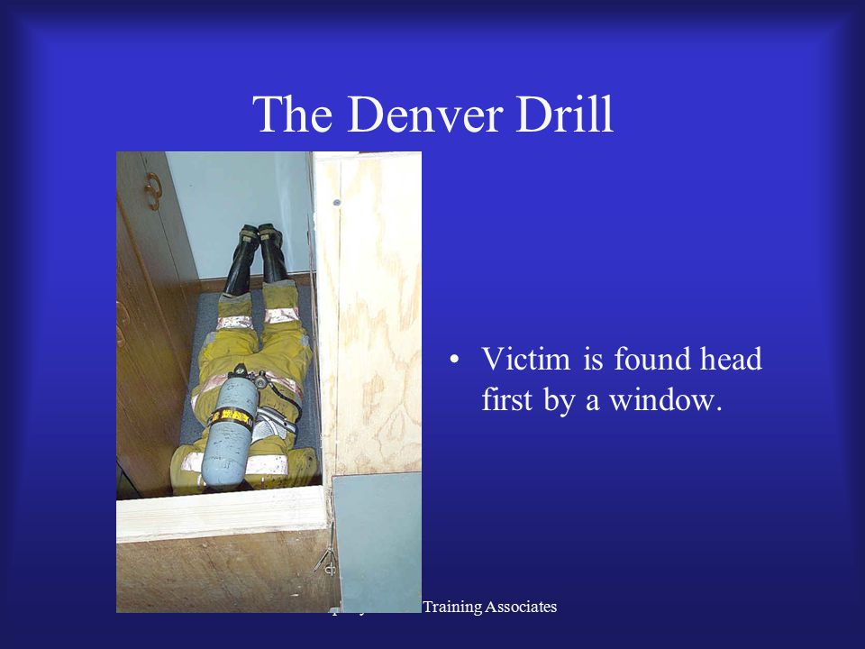 Property of GPF Training Associates The Denver Drill Victim is found head first by a window.