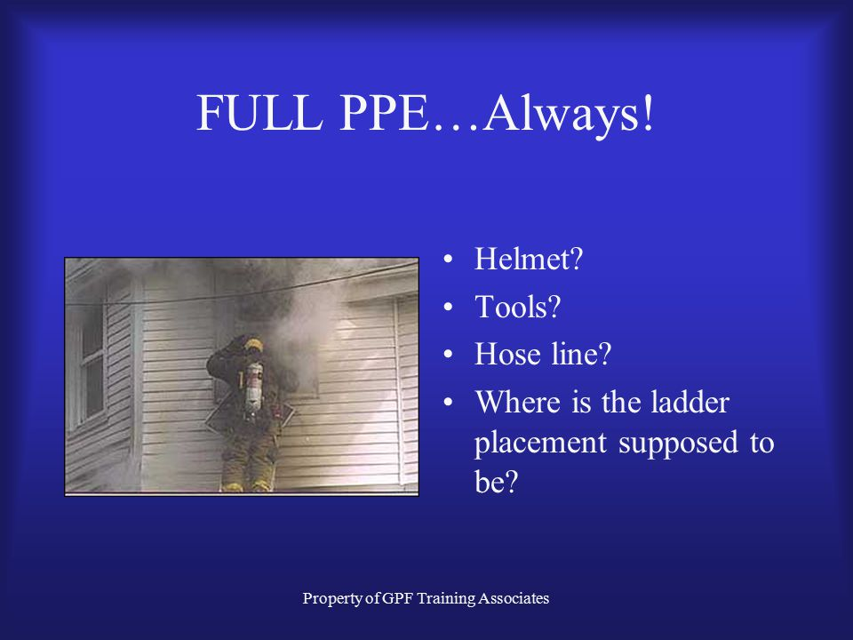 Property of GPF Training Associates FULL PPE…Always.