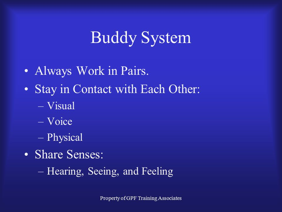 Property of GPF Training Associates Buddy System Always Work in Pairs.