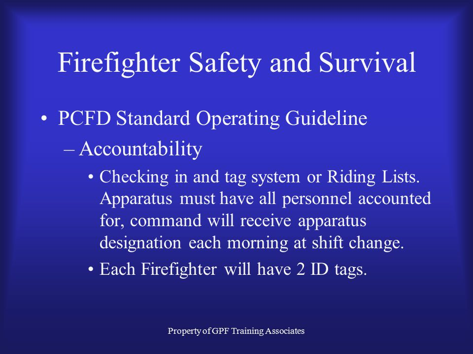 Property of GPF Training Associates Firefighter Safety and Survival PCFD Standard Operating Guideline –Accountability Checking in and tag system or Riding Lists.