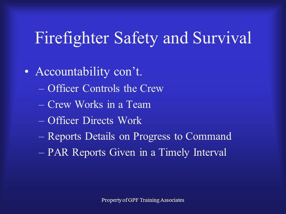 Property of GPF Training Associates Firefighter Safety and Survival Accountability con't.