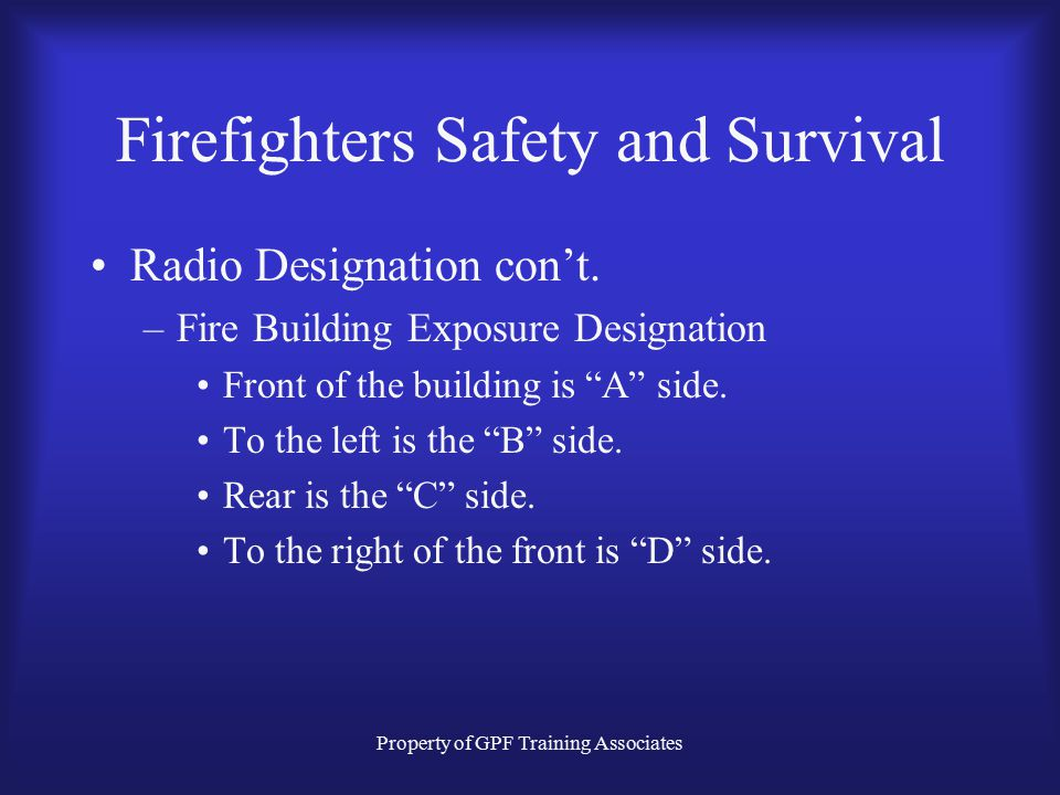 Property of GPF Training Associates Firefighters Safety and Survival Radio Designation con't.