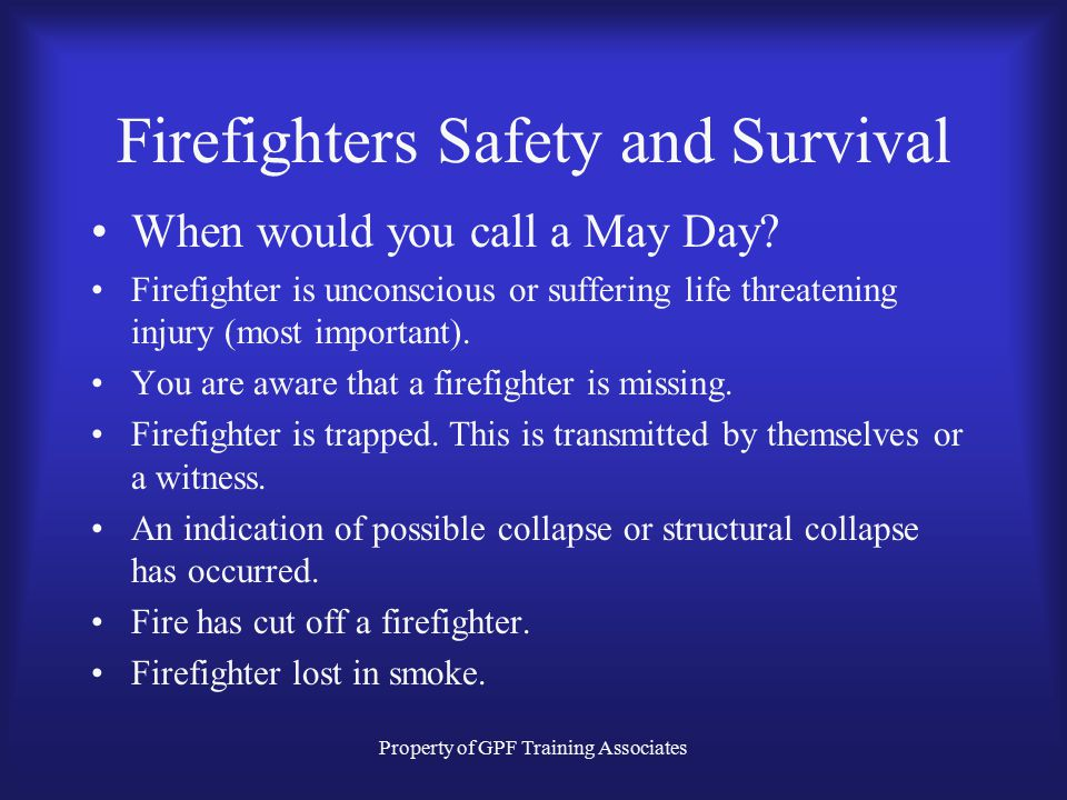 Property of GPF Training Associates Firefighters Safety and Survival When would you call a May Day.