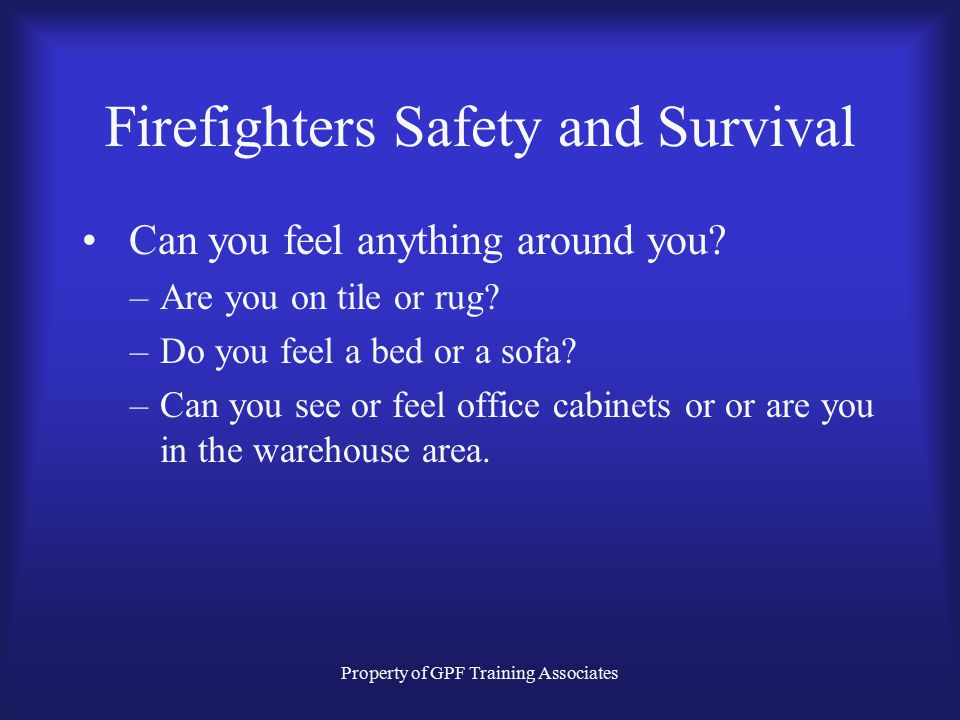 Property of GPF Training Associates Firefighters Safety and Survival Can you feel anything around you.