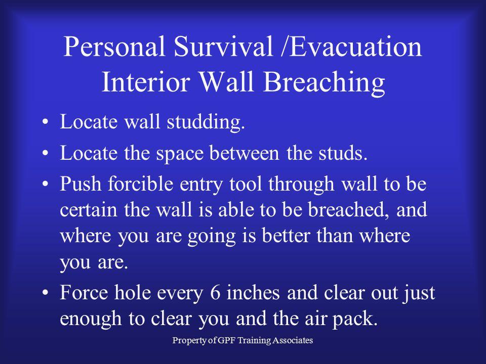 Property of GPF Training Associates Personal Survival /Evacuation Interior Wall Breaching Locate wall studding.