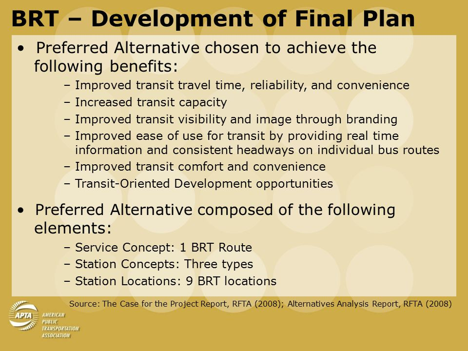 BRT Proposed Service Concepts BRT service from Glenwood Springs to downtown Aspen: –10 min peak/15 off-peak with limited stops –~65 min one-way travel time Additional peak period Express BRT services Local service operating every 30 min making all stops Source: The Case for the Project Report, RFTA (2008); Alternatives Analysis Report, RFTA (2008)