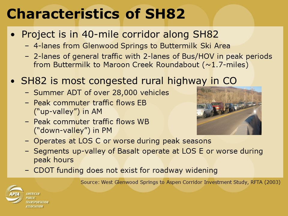 Overview of RFTA and SH82 Service Roaring Fork Transportation Authority (RFTA) Provides service to three counties (Garfield, Eagle, Pitkin) and eight incorporated communities in the corridor: –Rifle –Silt –New Castle –Glenwood Springs –Carbondale –Basalt –Snowmass –Aspen
