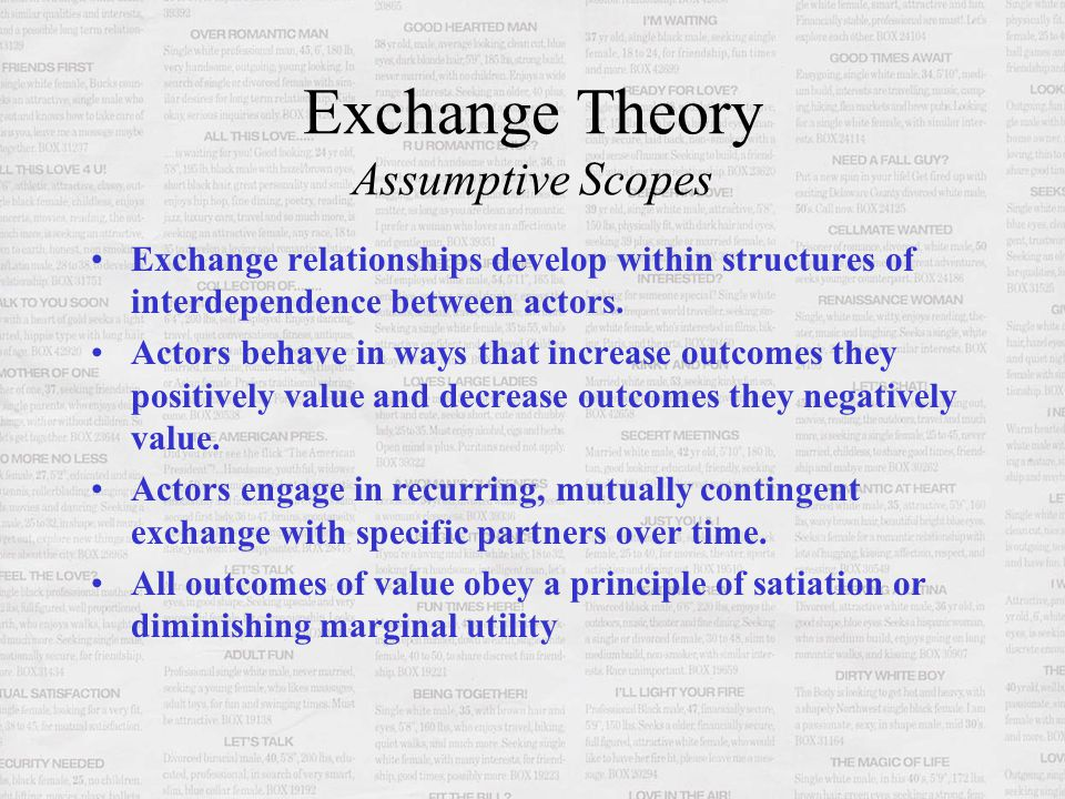Exchange Theory Assumptive Scopes Exchange relationships develop within structures of interdependence between actors.