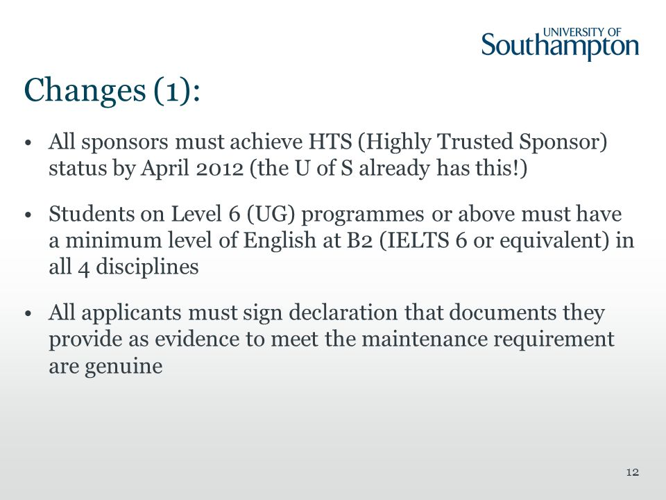 13 Changes (2): Only PG students on courses of 12 months + and Government sponsored students will be able to bring dependants Evidence of progression required but may be able to undertake 2 nd Masters if sponsor vouches for academic progression Maximum of 3 years on pre-degree level courses and 5 years on degree-level courses inc PG programmes (exceptions apply)
